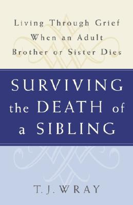 Surviving the Death of a Sibling By Wray, T. J./ Thompson, Earl (FRW)