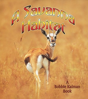 A Savanna Habitat By Kalman, Bobbie/ Sjonger, Rebecca