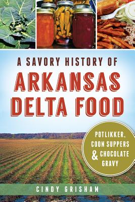 A Savory History of Arkansas Delta Food By Grisham, Cindy/ Williams, Soozi Right